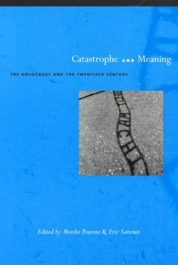 Catastrophe and Meaning: The Holocaust and the Twentieth Century