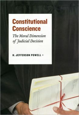 Constitutional Conscience: The Moral Dimension of Judicial Decision