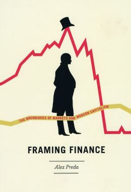 Framing Finance: The Boundaries of Markets and Modern Capitalism