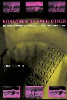 Hostages of Each Other: The Transformation of Nuclear Safety Since Three Mile Island