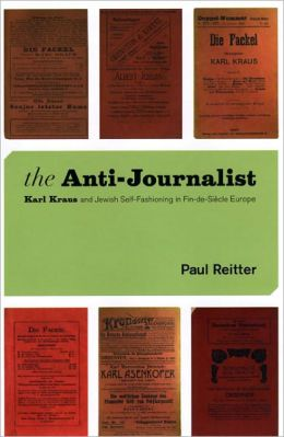 The Anti-Journalist: Karl Kraus and Jewish Self-Fashioning in Fin-de-Siècle Europe