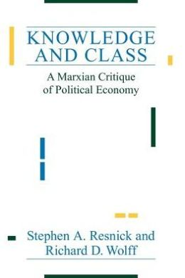 Knowledge and Class: A Marxian Critique of Political Economy