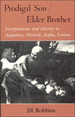 Prodigal Son - Elder Brother: Interpretation and Alterity in Augustine, Petrarch, Kafka, Levinas