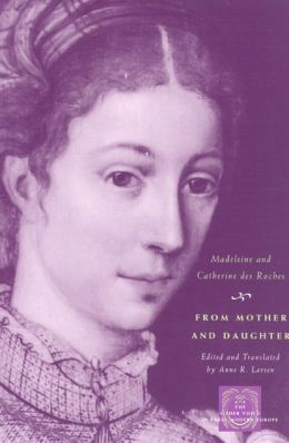 From Mother and Daughter: Poems, Dialogues, and Letters of Les Dames des Roches (The Other Voice in Early Modern Europe Series)