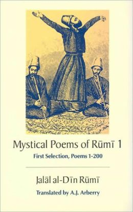 Mystical Poems of Rumi 1: First Selection, Poems 1-200