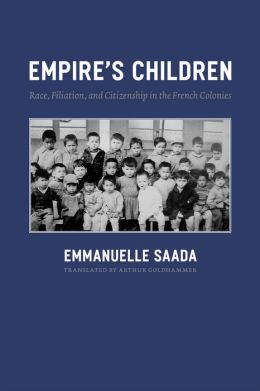 Empire's Children: Race, Filiation, and Citizenship in the French Colonies