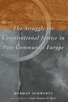 The Struggle for Constitution Justice in Post-Communist Europe