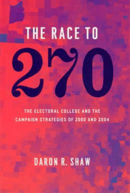 The Race to 270: The Electoral College and the Campaign Strategies of 2000 and 2004