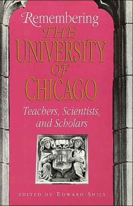 Remembering the University of Chicago: Teachers, Scientists, and Scholars