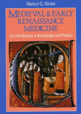 Medieval & Early Renaissance Medicine: An Introduction to Knowledge and Practice