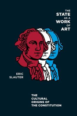 The State As A Work Of Art: The Cultural Origins Of The Constitution