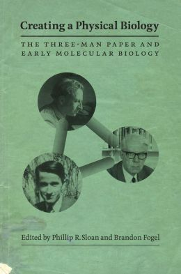 Creating a Physical Biology: The Three-Man Paper and Early Molecular Biology