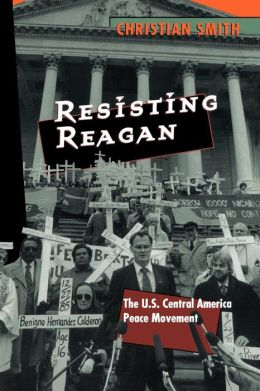 Resisting Reagan: The U. S. Central America Peace Movement