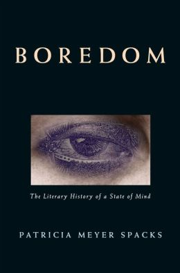 Boredom: The Literary History of a State of Mind