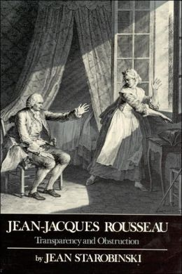 Jean-Jacques Rousseau: Transparency and Obstruction