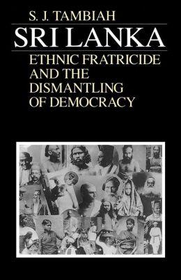 Sri Lanka: Ethnic Fratricide and the Dismantling of Democracy