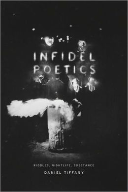 Infidel Poetics: Riddles, Nightlife, Substance