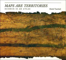Maps Are Territories: Science Is an Atlas: A Portfolio of Exhibits
