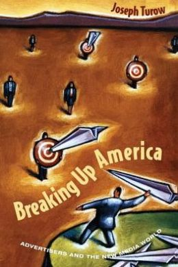 Breaking Up America: Advertisers and the New Media World