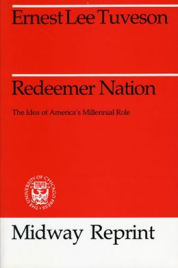 Redeemer Nation: The Idea of America's Millennial Role