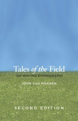 Tales of the Field: On Writing Ethnography, Second Edition