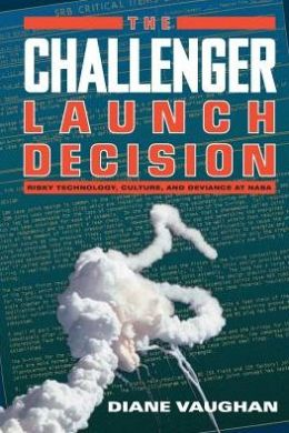Challenger Launch Decision: Risky Technology, Culture, and Deviance at NASA