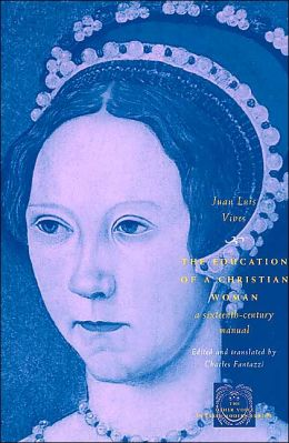 The Education of a Christian Woman: A Sixteenth-Century Manual (The Other Voice in Early Modern Europe Series)