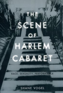 The Scene of Harlem Cabaret: Race, Sexuality, Performance