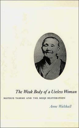 The Weak Body of a Useless Woman: Matsuo Taseko and the Meiji Restoration