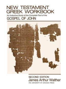 New Testament Greek Workbook: An Inductive Study of the Complete Text of the Gospel of John