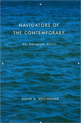 Navigators of the Contemporary: Why Ethnography Matters