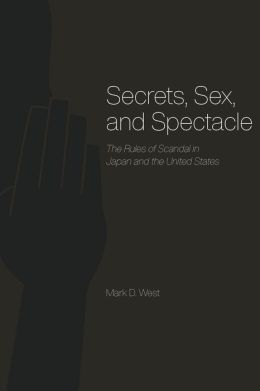Secrets, Sex, and Spectacle: The Rules of Scandal in Japan and the United States