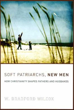 Soft Patriarchs, New Men: How Christianity Shapes Fathers and Husbands