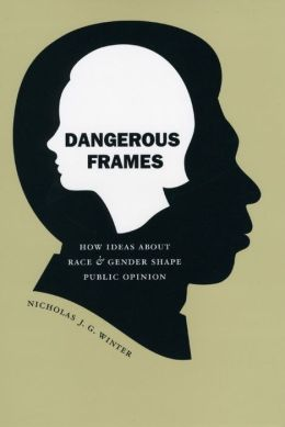 Dangerous Frames: How Ideas about Race and Gender Shape Public Opinion
