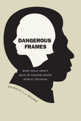 Dangerous Frames: How Ideas about Race and Gender Shape Public Opinion