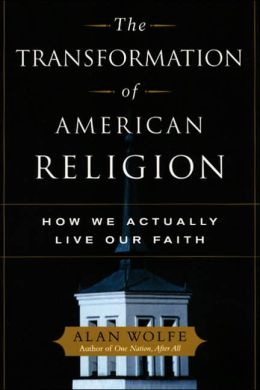The Transformation of American Religion: How we Actually Live Our Faith