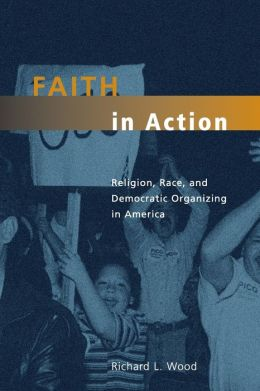 Faith in Action: Religion, Race, and Democratic Organizing in America