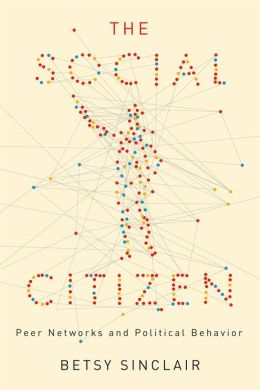 The Social Citizen: Peer Networks and Political Behavior