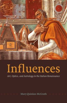 Influences: Art, Optics, and Astrology in the Italian Renaissance