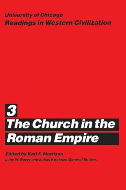 University of Chicago Readings in Western Civilization, Volume 3: The Church in the Roman Empire