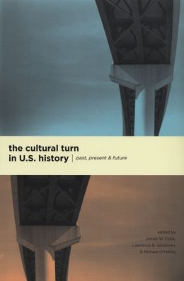 The Cultural Turn in U. S. History: Past, Present, and Future