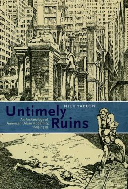 Untimely Ruins: An Archaeology of American Urban Modernity, 1819-1919