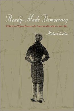 Ready-Made Democracy: A History of Men's Dress in the American Republic 1760-1860