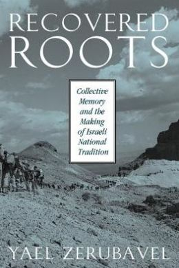 Recovered Roots: Collective Memory and the Making of Israeli National Tradition
