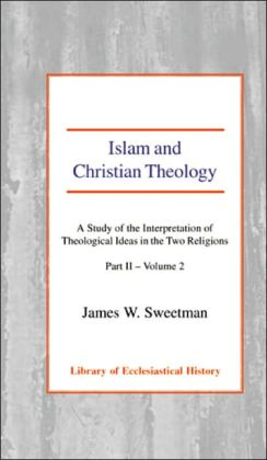 Islam and Christian Theology: A Study of the Interpretation of Theological Ideas in the Two Religions - Part 2 - Vol.2