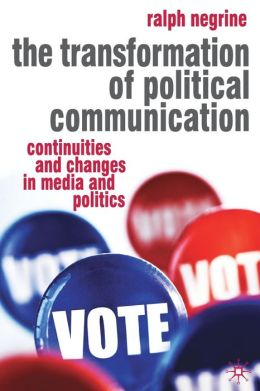 Transformation of Political Communication: Continuities and Changes in Media and Politics