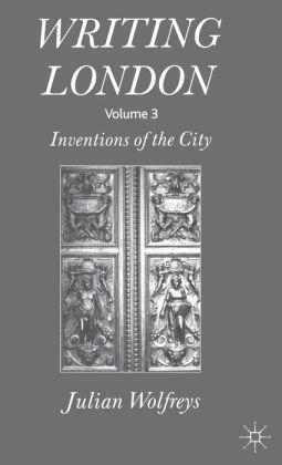Writing London: Inventions of the City - Volume 3