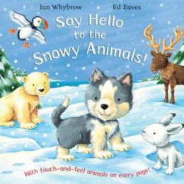 Say Hello to the Snowy Animals!: Touch and Feel Animals on Every Page