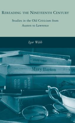 Rereading the Nineteenth Century: Studies in the Old Criticism from Austen to Lawrence
