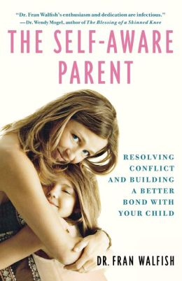 The Self-Aware Parent: Resolving Conflict and Building a Better Bond with Your Child